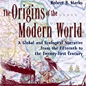 The Origins of the Modern World: A Global and Ecological Narrative from the Fifteenth to the Twenty-first Century, 2nd Edition (World Social Change) (       UNABRIDGED) by Robert B. Marks Narrated by Michael Sears