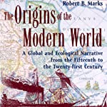The Origins of the Modern World: A Global and Ecological Narrative from the Fifteenth to the Twenty-first Century, 2nd Edition (World Social Change) | Robert B. Marks