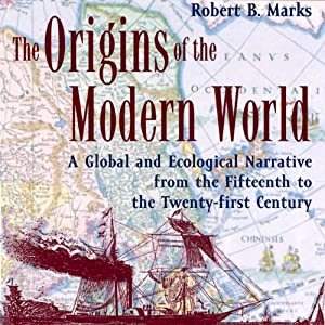 The Origins of the Modern World: A Global and Ecological Narrative from the Fifteenth to the Twenty-first Century, 2nd Edition (World Social Change) | [Robert B. Marks]