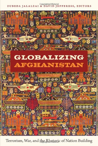 Globalizing Afghanistan: Terrorism, War, and the Rhetoric...