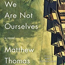 We Are Not Ourselves (       UNABRIDGED) by Matthew Thomas Narrated by Mare Winningham