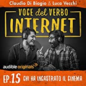 Chi ha incastrato il cinema (Voce del verbo Internet 15) | Claudio di Biagio, Luca Vecchi