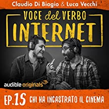 Chi ha incastrato il cinema (Voce del verbo Internet 15) Newspaper / Magazine by Claudio di Biagio, Luca Vecchi Narrated by Claudio di Biagio, Luca Vecchi