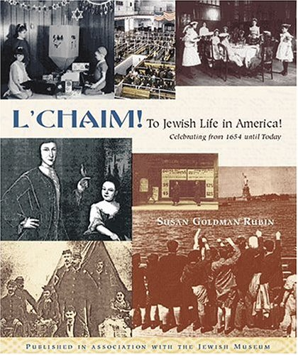 L'Chaim!: To Jewish Life in America: Celebrating from 1654 Until Today, SUSAN GOLDMAN RUBIN