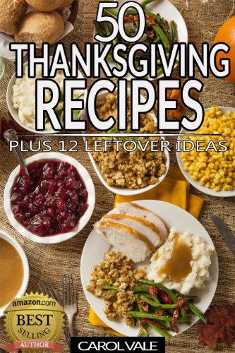 Free Kindle Book : Thanksgiving Recipes - 50 Dishes Plus 12 Leftover Recipes