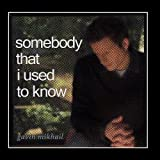 Somebody That I Used To Know (Gotye Cover) by Gavin Mikhail