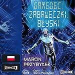 Zabaweczki Błyski (Gamedec 3.1) | Marcin Przybylek