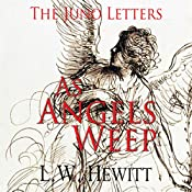 As Angels Weep: The Juno Letters, Book 4 | L.W. Hewitt