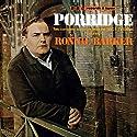 Porridge (Vintage Beeb) Radio/TV Program by Richard Webber Narrated by Ronnie Barker, Richard Beckinsale, Fulton Mackay, Brian Wilde