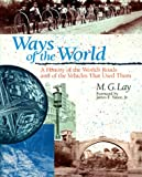 M. G. Lay Ways of the World: A History of the World's Roads and of the Vehicles That Used Them