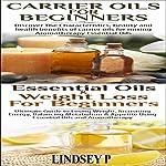 Essential Oils Box Set 9: Essential Oils for Weight Loss for Beginners + Carrier Oils for Beginners: Natural Remedies | Lindsey P