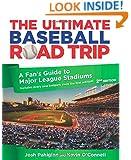 Ultimate Baseball Road Trip: A Fan's Guide To Major League Stadiums