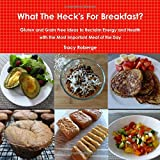 img - for What The Heck's For Breakfast; Gluten and Grain Free Ideas to Reclaim Energy and Health with the Most Important Meal of the Day book / textbook / text book