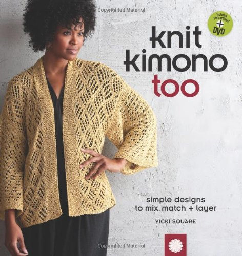 Knit Kimono Too: Simple Designs to Mix, Match, and Layer