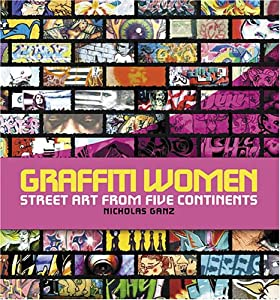 Graffiti Women: Street Art from Five Continents Nicholas Ganz