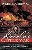 Lincoln's Little War: How His Carefully Crafted Plans Went Astray (1558534601) by Garrison, Webb