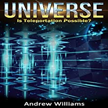 Universe: Is Teleportation Possible? Audiobook by Andrew Williams Narrated by Vanessa Moyen