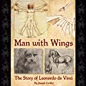 Man with Wings: The Story of Leonardo da Vinci (       UNABRIDGED) by Joseph Cottler Narrated by Robert Mansell