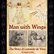 Man with Wings: The Story of Leonardo da Vinci | [Joseph Cottler]