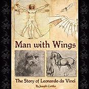 Man with Wings: The Story of Leonardo da Vinci | [Joseph Cottler]
