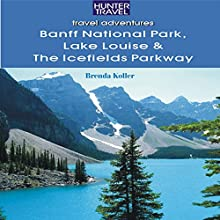 Banff National Park, Lake Louise & Icefields Parkway (       UNABRIDGED) by Brenda Koller Narrated by Sandy Vernon