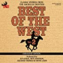 Best of the West Expanded Edition, Vol. 2: Classic Stories from the American Frontier (       UNABRIDGED) by Zane Grey, Elmer Kelton, Matt Braun, Loren Estleman, Gary McCarthy, Bill Gulick Narrated by Roseanne Cash, Gary Morris, Ed Asner, Crystal Gayle