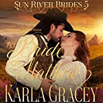 Mail Order Bride - A Bride for Matthew: Sun River Brides, Book 5 | Karla Gracey