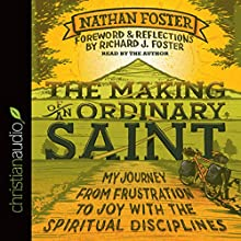 The Making of an Ordinary Saint: My Journey from Frustration to Joy with the Spiritual Disciplines (       UNABRIDGED) by Nathan Foster Narrated by Nathan Foster