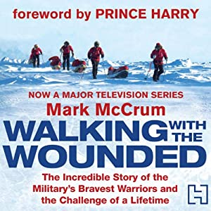 Walking with the Wounded: The Incredible Story of Britain's Bravest Warriors and the Challenge of a Lifetime | [Mark McCrum]