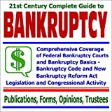 img - for 21st Century Complete Guide to Bankruptcy: Comprehensive Coverage of Federal Bankruptcy Courts and Bankruptcy Basics, the Bankruptcy Code and New ... and Trustee Information (Two CD-ROM Set) book / textbook / text book