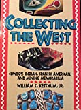 img - for Collecting The West: Cowboy, Indian, Spanish-American and Mining Memorabilia book / textbook / text book