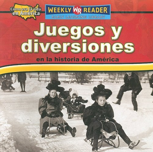 Juegos Y Diversiones En La Historia De America/ Toys, Games, and Fun in American History (Como Era La Vida En America (How People Lived in America)) (Spanish Edition)