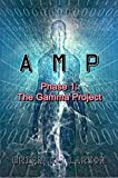 img - for A.M.P. Phase 1: The Gamma Project (First Contact) book / textbook / text book