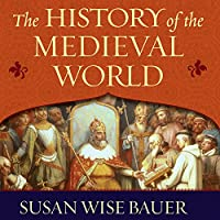 The History of the Medieval World: From the Conversion of Constantine to the First Crusade (       UNABRIDGED) by Susan Wise Bauer Narrated by John Lee