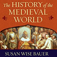 The History of the Medieval World: From the Conversion of Constantine to the First Crusade Audiobook by Susan Wise Bauer Narrated by John Lee