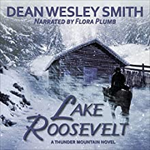 Lake Roosevelt: A Thunder Mountain Novel, Volume 5 (       UNABRIDGED) by Dean Wesley Smith Narrated by Flora Plumb