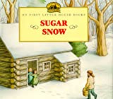 Sugar Snow (My First Little House Books)