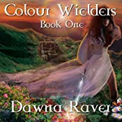 Colour Wielders: A Colour Wielders Novel, Book 1 | Dawna Raver