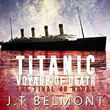 Titanic: Voyage of Death: The Final 48 Hours Audiobook by J.T. Belmont Narrated by J. Scott Bennett