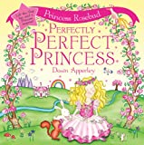 Princess Rosebud: Perfectly Perfect Princess (0764160338) by Apperley, Dawn