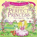 Princess Rosebud: Perfectly Perfect Princess (0764160338) by Apperley, Dawn