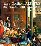 echange, troc Gérald M. Ackerman - Les Orientalistes de l'école britannique