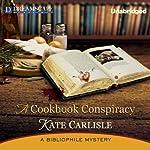 A Cookbook Conspiracy: A Bibliophile Mystery, Book 7 | Kate Carlisle