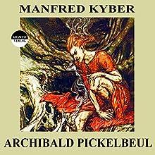 Archibald Pickelbeul (       ungekürzt) von Manfred Kyber Gesprochen von: Karlheinz Gabor
