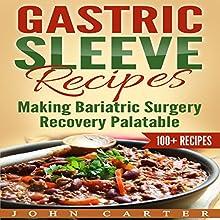 Gastric Sleeve Recipes: Making Bariatric Surgery Recovery Palatable | Livre audio Auteur(s) : John Carter Narrateur(s) : Dean Eby
