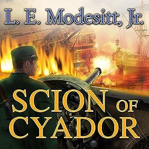 Scion of Cyador: The Saga of Recluce, Book 11   [L. E. Modesitt Jr.]
