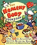 Joan D'Amico The Healthy Body Cookbook: Fun Activities and Delicious Recipes for Kids