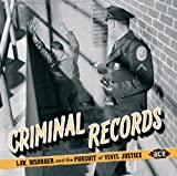 Criminal Records: Law, Disorder And The Pursuit Of Vinyl Justice Various Artists