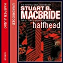 Halfhead (       UNABRIDGED) by Stuart B. MacBride Narrated by Angus King