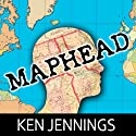 Maphead: Charting the Wide, Weird World of Geography Wonks (       UNABRIDGED) by Ken Jennings Narrated by Kirby Heyborne